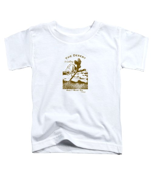 The Desert Is Calling And I Must Go - Brown Toddler T-Shirt