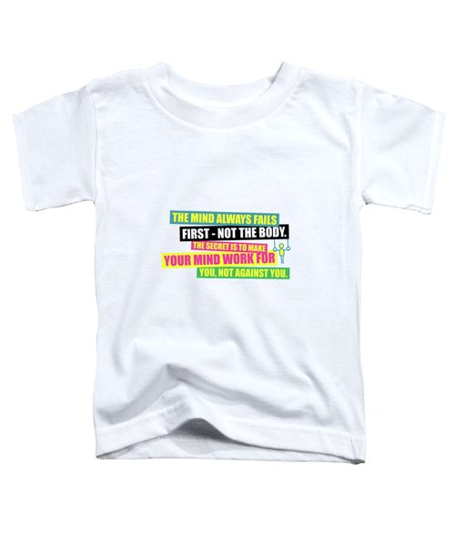 The Mind Always Fails First Gym Inspirational Quotes Poster Toddler T-Shirt
