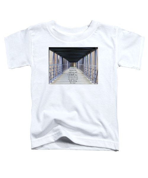 The Path We Walk Toddler T-Shirt