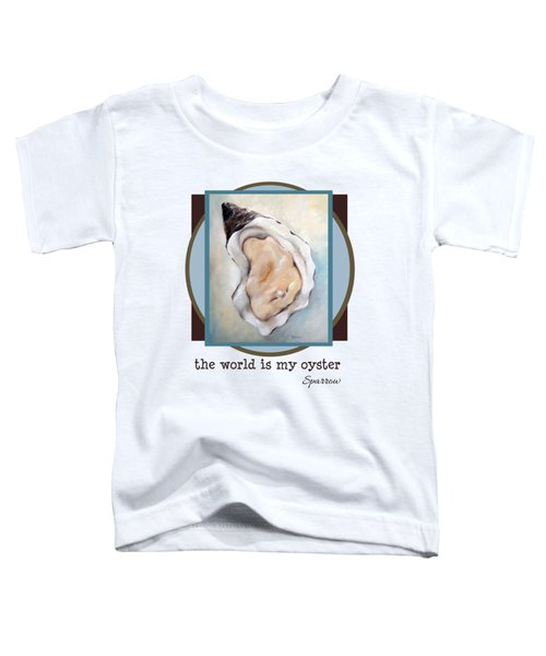 The World Is My Oyster Toddler T-Shirt
