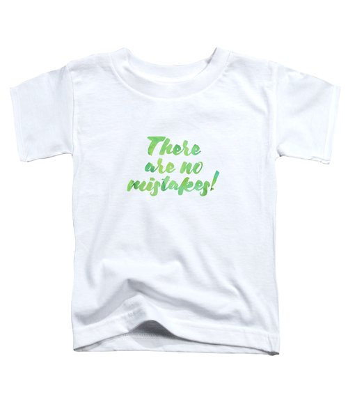 There Are No Mistakes Toddler T-Shirt
