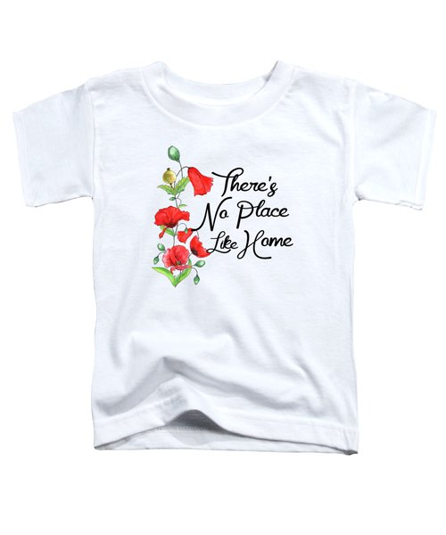 Theres No Place Like Home Toddler T-Shirt