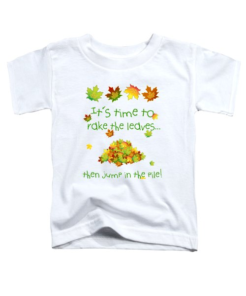 Time To Rake The Leaves Toddler T-Shirt by Methune Hively