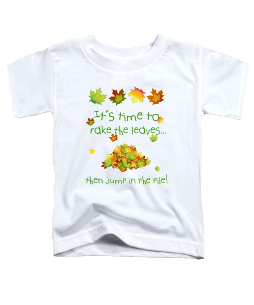 Time To Rake The Leaves Toddler T-Shirt