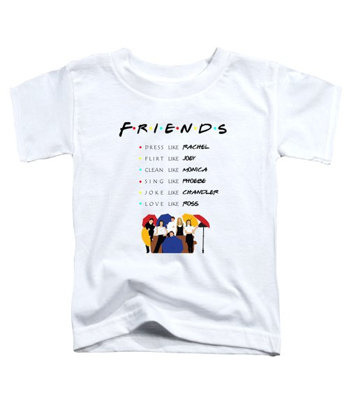 To Be Like Friends Tv Show Toddler T-Shirt