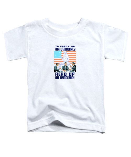 To Speak Up For Democracy Read Up On Democracy Toddler T-Shirt