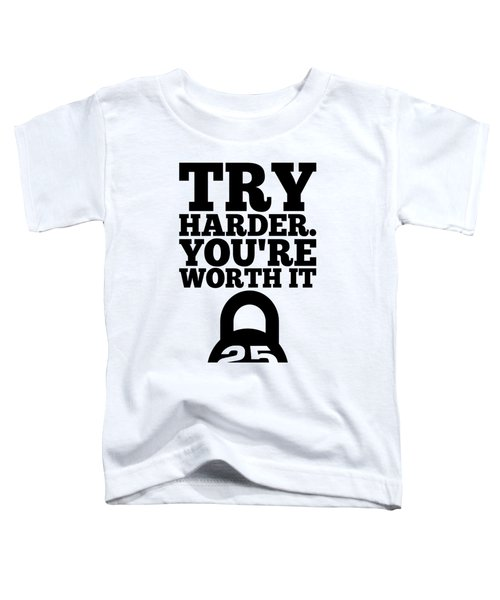 Try Harder You Are Worth It Gym Inspirational Quotes Poster Toddler T-Shirt