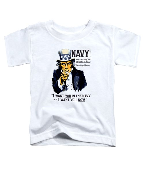 Uncle Sam Wants You In The Navy Toddler T-Shirt
