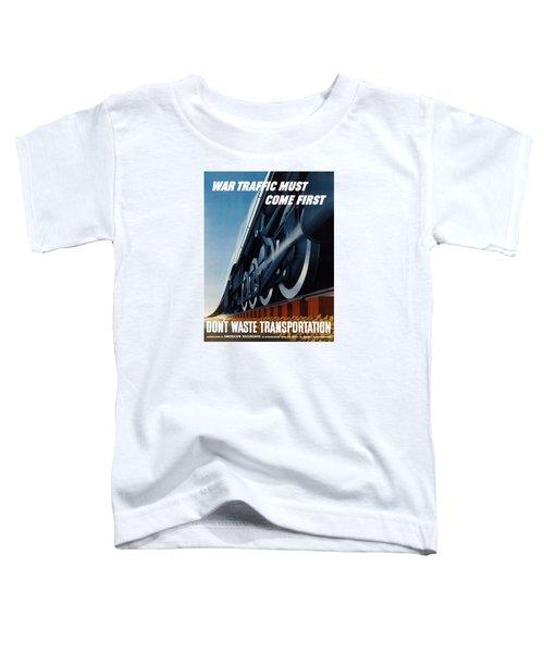 War Traffic Must Come First Toddler T-Shirt