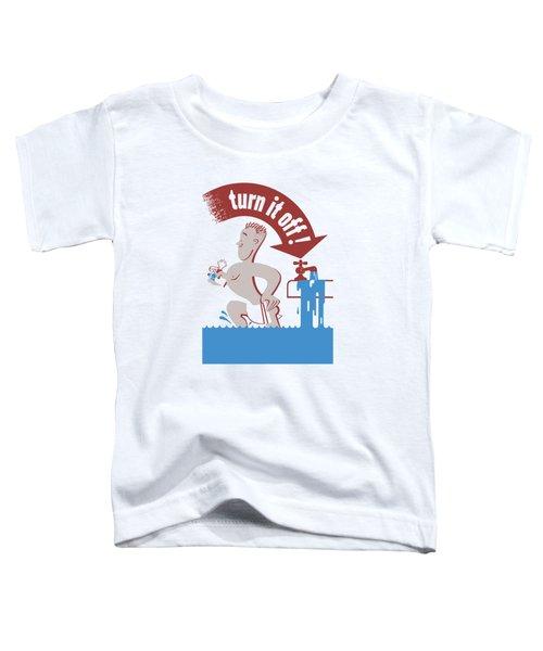 Water - Turn It Off Toddler T-Shirt
