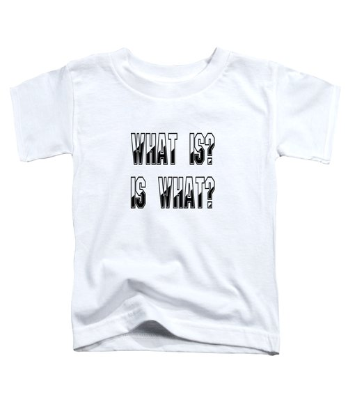 What Is? Is What? - Psychology Art Print Posters - Core Beliefs Toddler T-Shirt