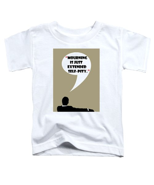 What Is Mourning - Mad Men Poster Don Draper Quote Toddler T-Shirt