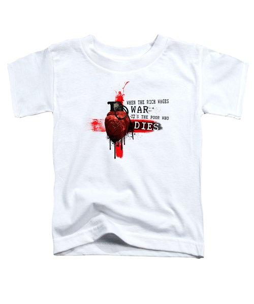 When The Rich Wages War... Toddler T-Shirt
