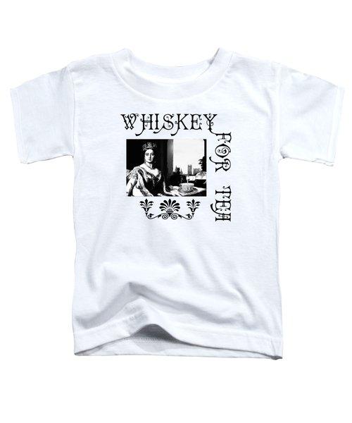 Whiskey For Tea Toddler T-Shirt