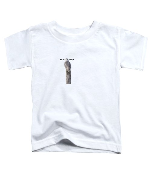 Who You Looking At Toddler T-Shirt