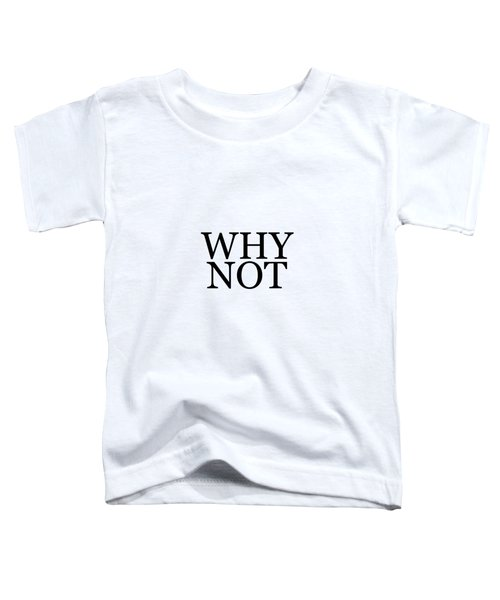 Why Not - Typography - Minimalist Print - Black And White - Quote Poster Toddler T-Shirt