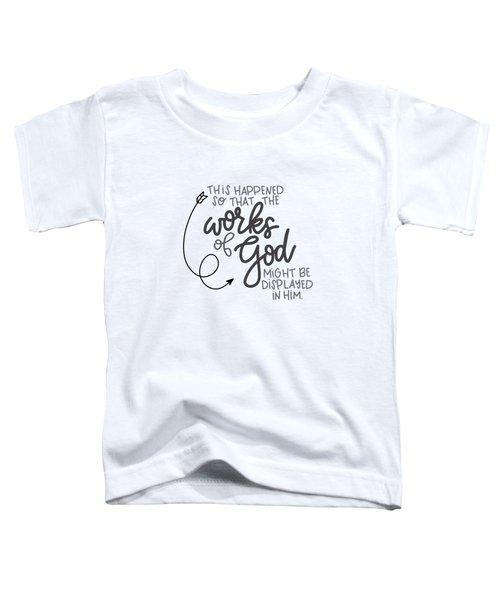 Works Of God Toddler T-Shirt