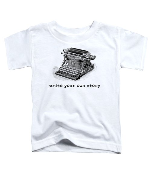 Write Your Own Story T-shirt Toddler T-Shirt by Edward Fielding