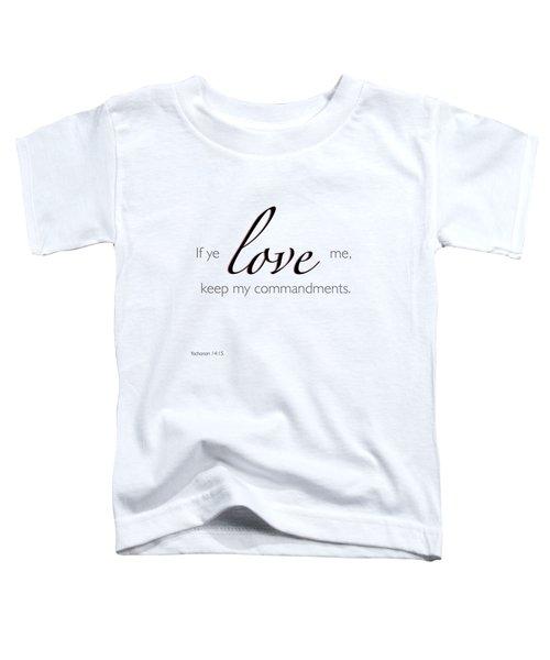 Yochanan 14-15 If You Love Me Toddler T-Shirt