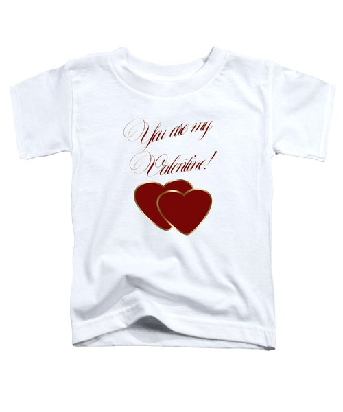 You Are My Valentine Digital Typography Toddler T-Shirt