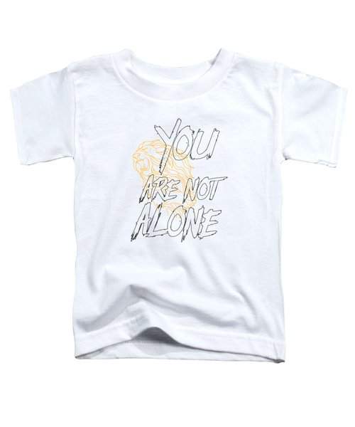 You Are Not Alone Toddler T-Shirt