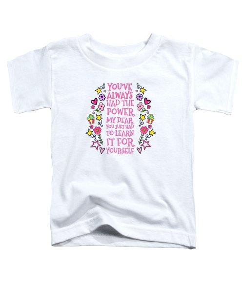 You Have Always Had The Power Toddler T-Shirt