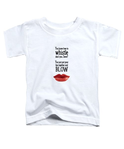 You Know How To Whistle, Don't You... Toddler T-Shirt