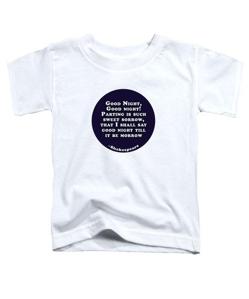Good Night #shakespeare #shakespearequote Toddler T-Shirt