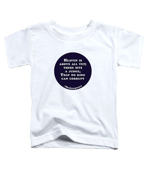 Heaven Is Above All #shakespeare #shakespearequote Toddler T-Shirt