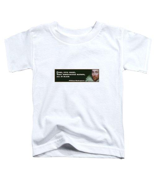 Come, Civil Night #shakespeare #shakespearequote Toddler T-Shirt