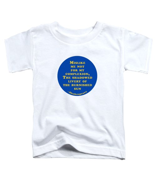 Mislike Me Not For My Complexion #shakespeare #shakespearequote Toddler T-Shirt