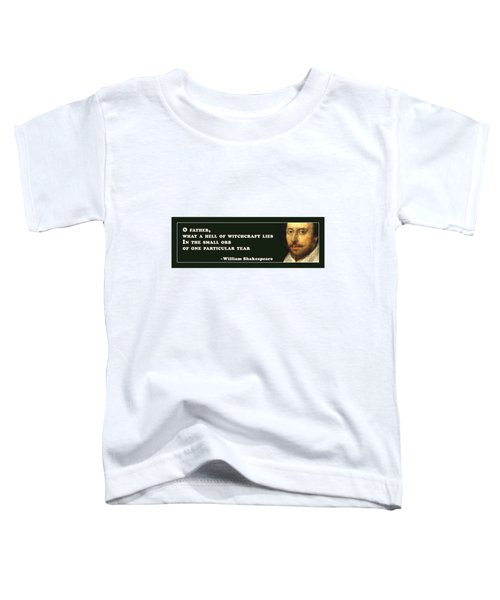 O Father #shakespeare #shakespearequote Toddler T-Shirt