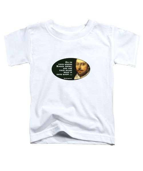 Go To Your Bosom #shakespeare #shakespearequote Toddler T-Shirt