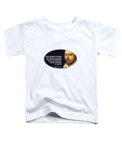 The Grief That Does Not Speak Whispers The O'er-fraught Heart And Bids It Break  #shakespeare #shakespearequote Toddler T-Shirt