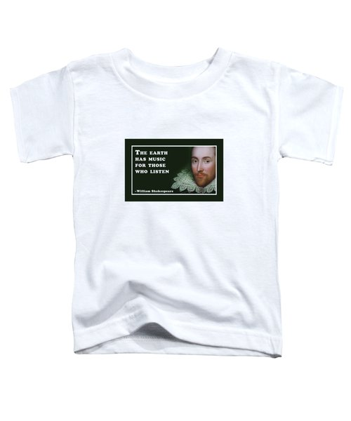 The Earth Has Music For Those Who Listen  #shakespeare #shakespearequote Toddler T-Shirt