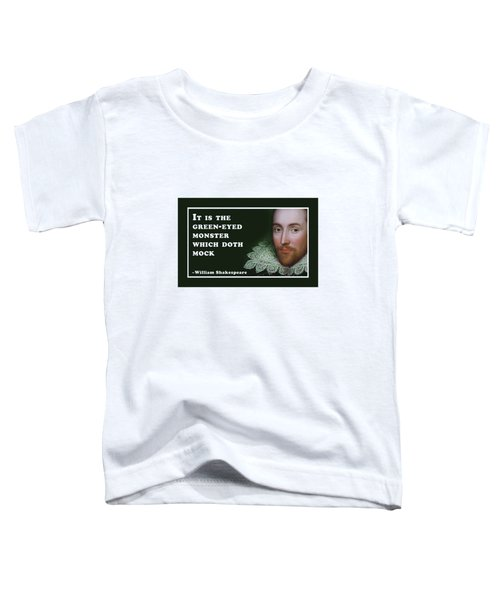 It Is The Green-eyed Monster #shakespeare #shakespearequote Toddler T-Shirt