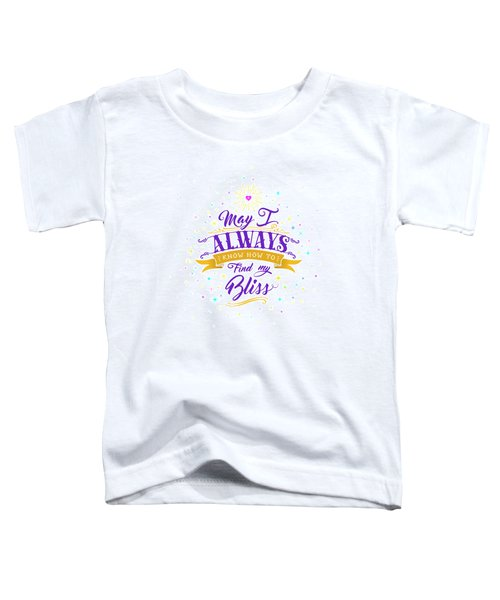 Always Find My Bliss Toddler T-Shirt