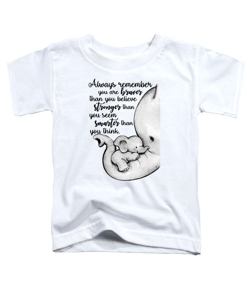 Always Rmember You Are Braver Than You Believe Stronger Than You Seen Smarter Than You Thin Elephant Toddler T-Shirt