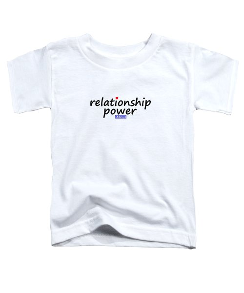 Relationship Power Toddler T-Shirt
