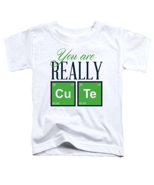 Chemistry Fun You Are Really Cu Te Toddler T-Shirt