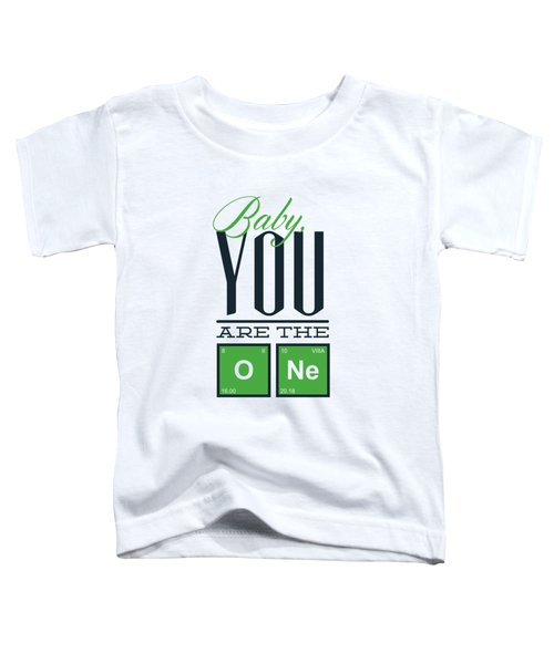 Chemistry Humor Baby You Are The O Ne  Toddler T-Shirt