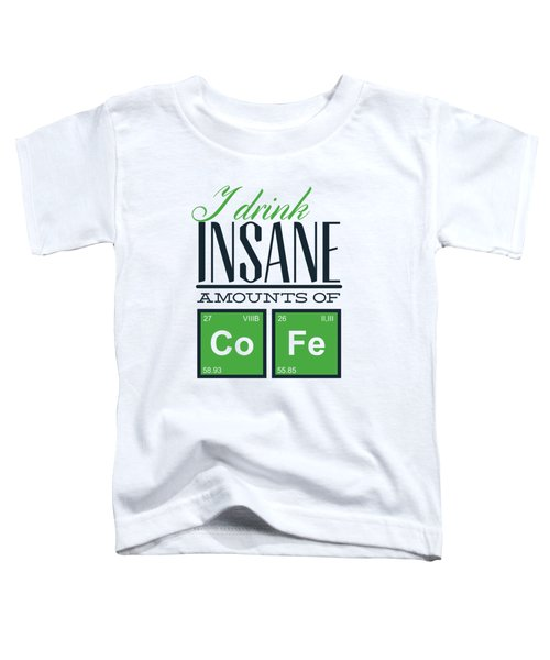 Chemistry Humor Funny Quote I Drink Insane Amounts Of Co Fe Toddler T-Shirt
