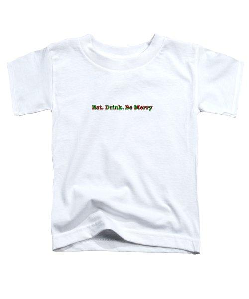 Christmas Slogan - Eat Drink Be Merry Toddler T-Shirt