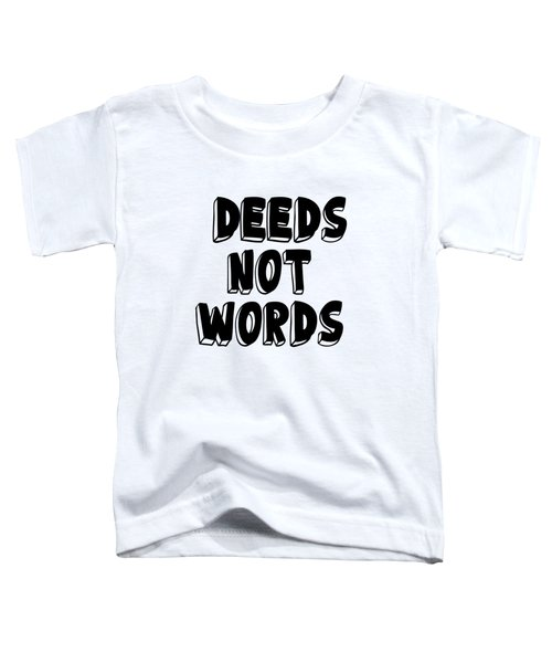 Deeds Not Words, Inspirational Mantra Affirmation Motivation Art Prints, Daily Reminder  Toddler T-Shirt