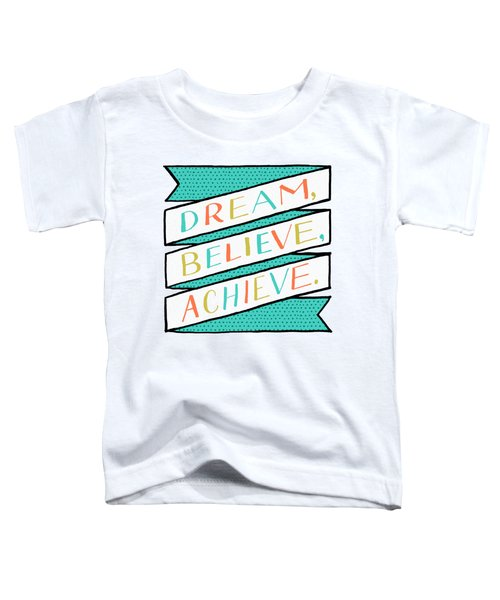Dream Believe Achieve Toddler T-Shirt
