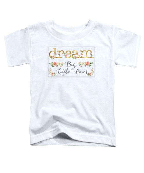 Dream Big Little One - Blush Pink And White Floral Watercolor Toddler T-Shirt