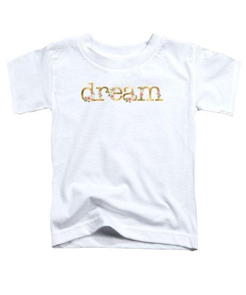 Dream - Blush Pink Floral Word Art Decor Toddler T-Shirt