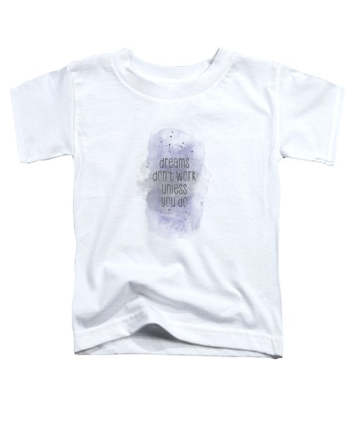 Dreams Don't Work Unless You Do - Watercolor Purple Toddler T-Shirt