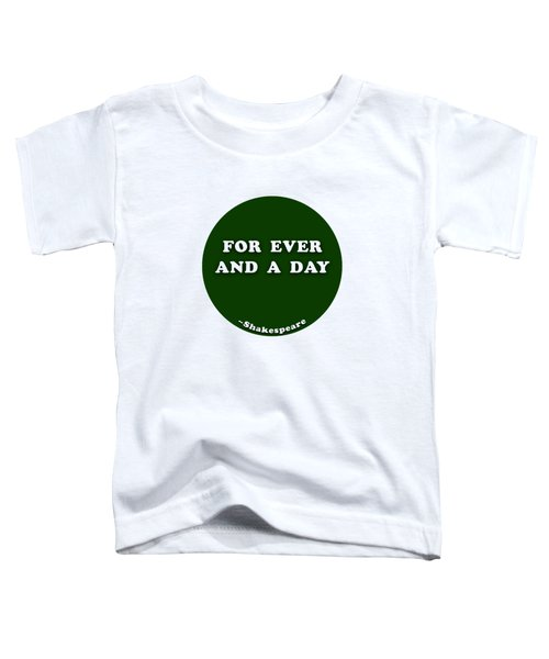 For Ever And A Day #shakespeare #shakespearequote Toddler T-Shirt