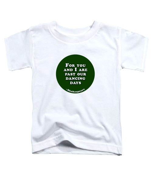 For You #shakespeare #shakespearequote Toddler T-Shirt